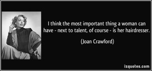 quote-i-think-the-most-important-thing-a-woman-can-have-next-to-talent-of-course-is-her-hairdresser-joan-crawford-44173